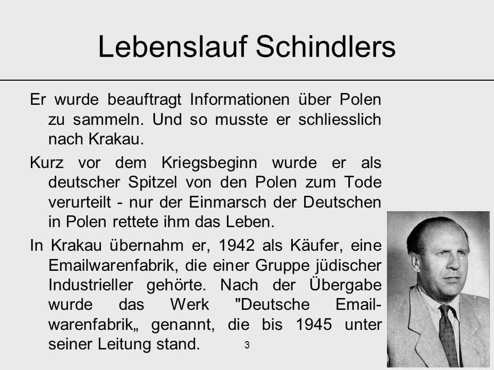 4 Lebenslauf Schindlers In dieser Fabrik beschäftigte er bis Kriegsende polnische Arbeitskräfte, unter ihnen mehr als 1000 Juden.
