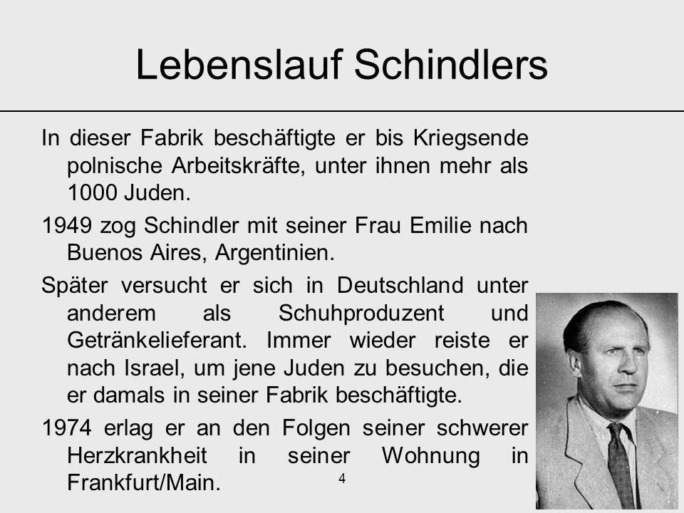 4 Lebenslauf Schindlers In dieser Fabrik beschäftigte er bis Kriegsende polnische Arbeitskräfte, unter ihnen mehr als 1000 Juden. 1949 zog Schindler m