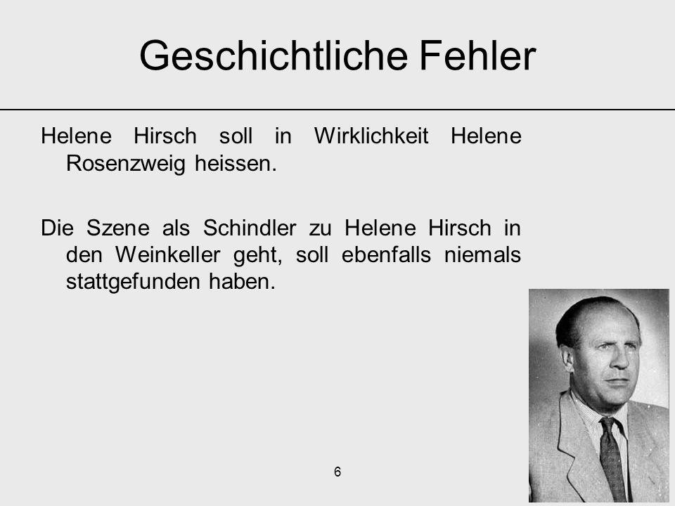 6 Helene Hirsch soll in Wirklichkeit Helene Rosenzweig heissen. Die Szene als Schindler zu Helene Hirsch in den Weinkeller geht, soll ebenfalls niemal