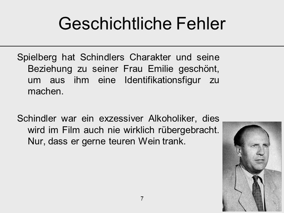 7 Spielberg hat Schindlers Charakter und seine Beziehung zu seiner Frau Emilie geschönt, um aus ihm eine Identifikationsfigur zu machen. Schindler war