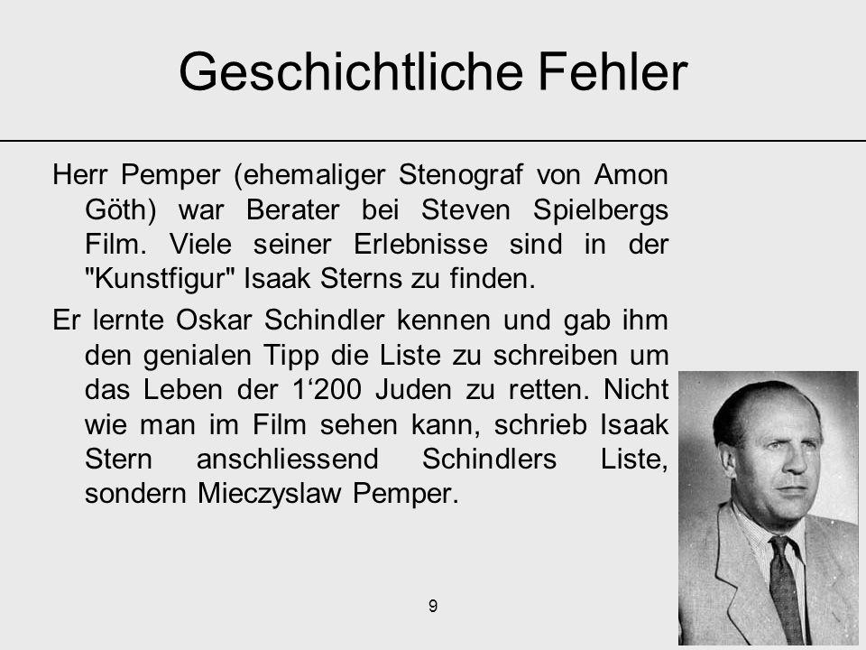 9 Herr Pemper (ehemaliger Stenograf von Amon Göth) war Berater bei Steven Spielbergs Film. Viele seiner Erlebnisse sind in der