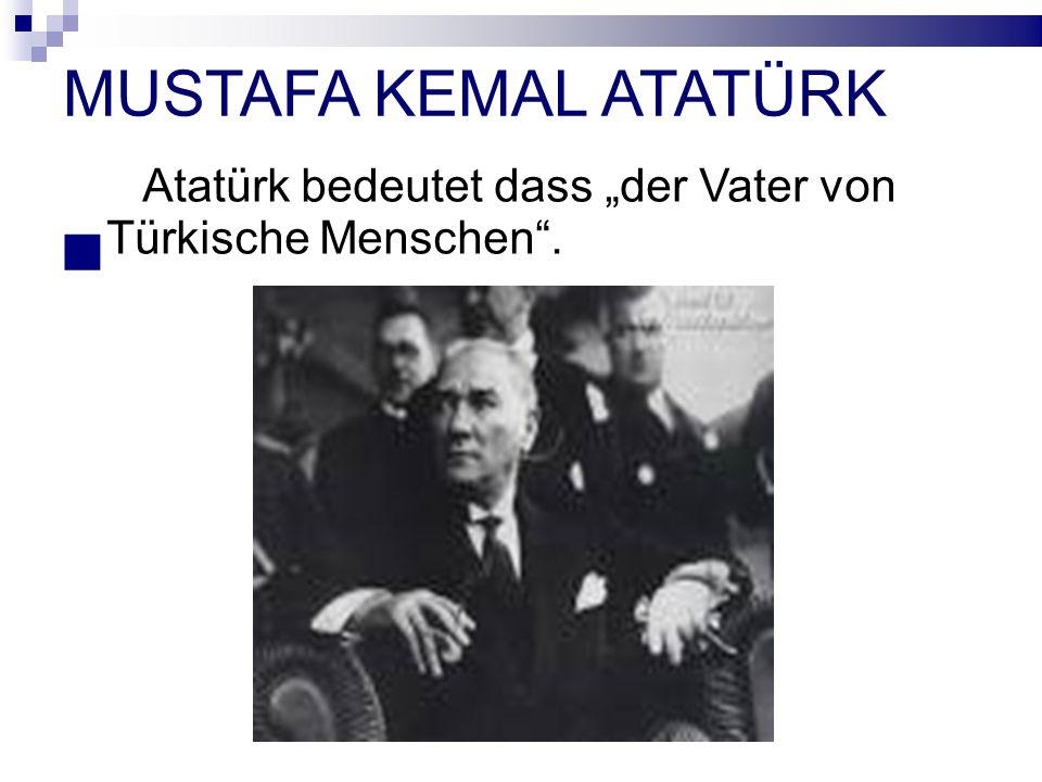 """MUSTAFA KEMAL ATATÜRK Atatürk bedeutet dass """"der Vater von Türkische Menschen ."""
