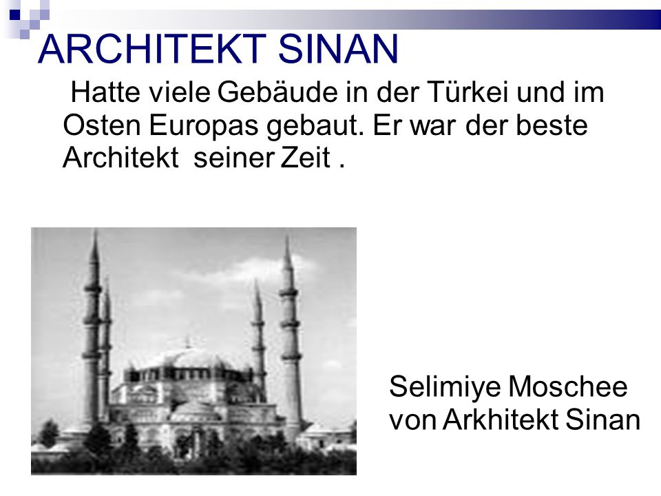 ARCHITEKT SINAN Hatte viele Gebäude in der Türkei und im Osten Europas gebaut.