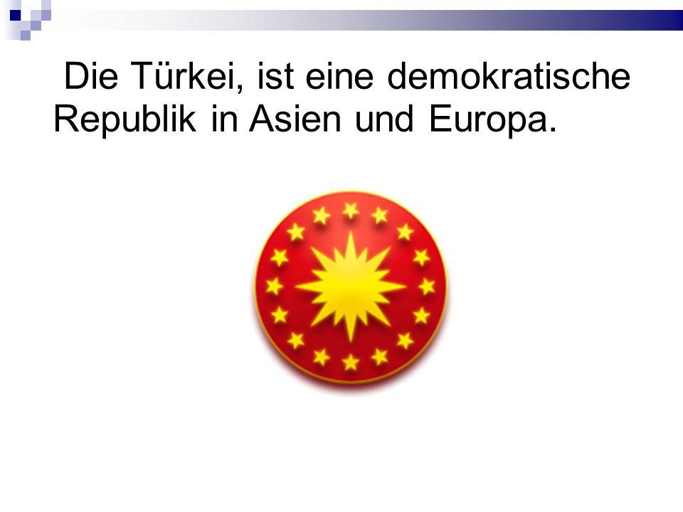 Die Türkei, ist eine demokratische Republik in Asien und Europa.
