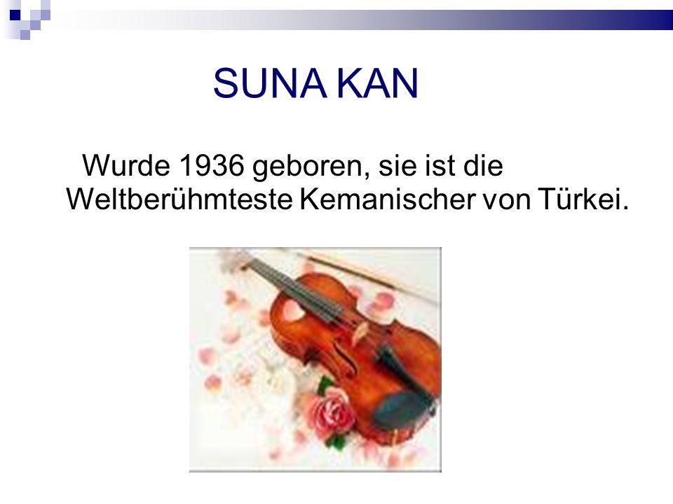SUNA KAN Wurde 1936 geboren, sie ist die Weltberühmteste Kemanischer von Türkei.