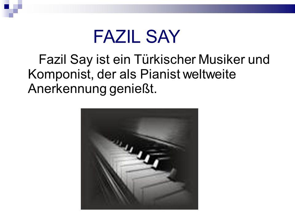 FAZIL SAY Fazil Say ist ein Türkischer Musiker und Komponist, der als Pianist weltweite Anerkennung genießt.