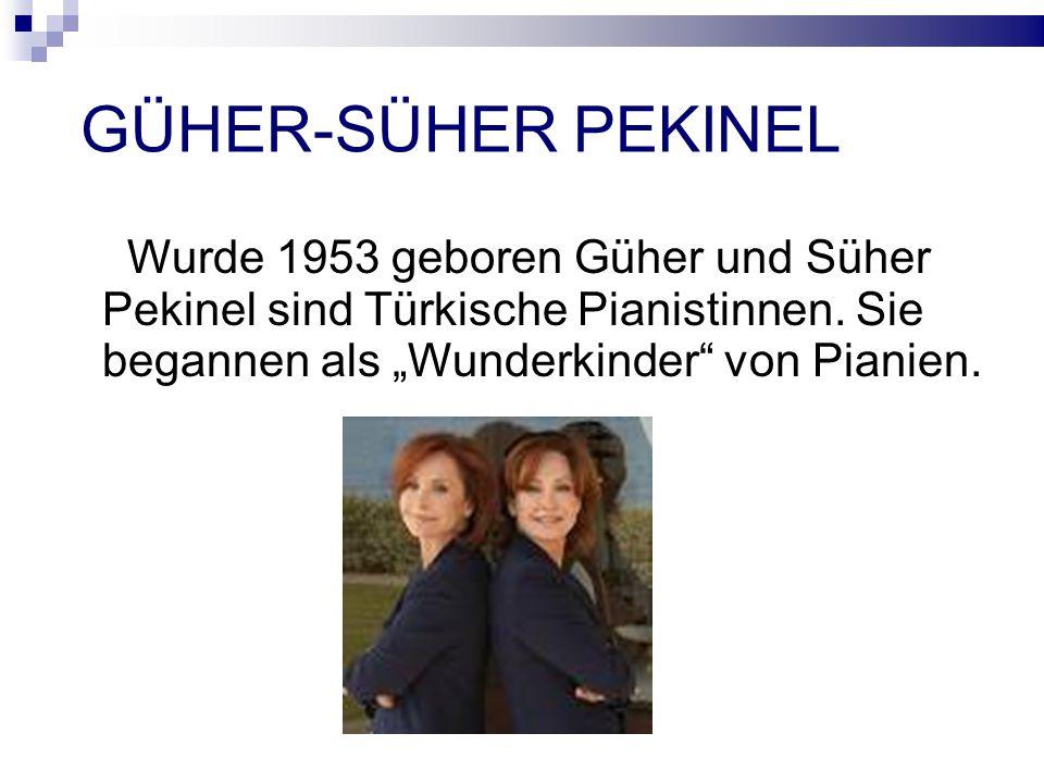 GÜHER-SÜHER PEKINEL Wurde 1953 geboren Güher und Süher Pekinel sind Türkische Pianistinnen.