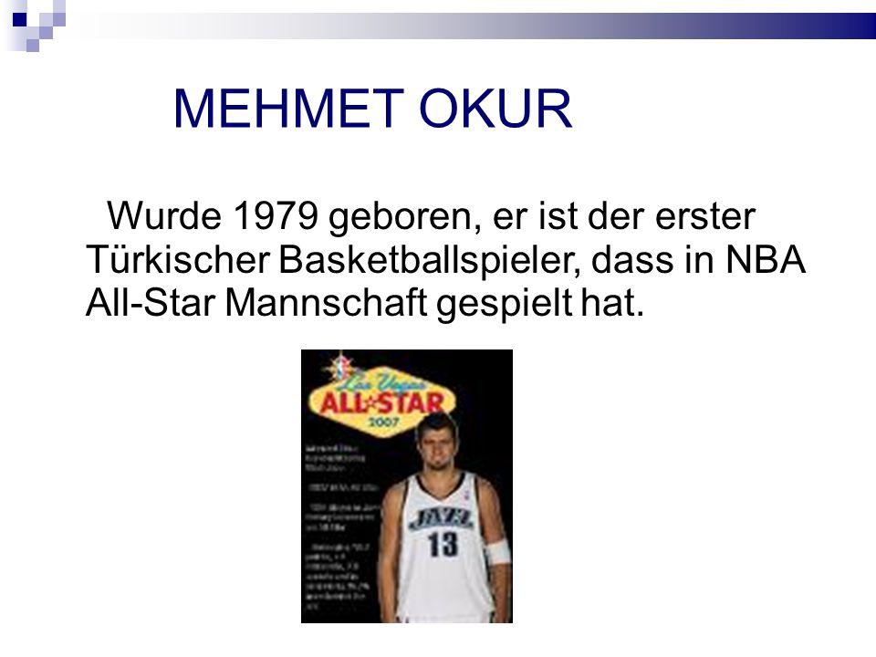 MEHMET OKUR Wurde 1979 geboren, er ist der erster Türkischer Basketballspieler, dass in NBA All-Star Mannschaft gespielt hat.