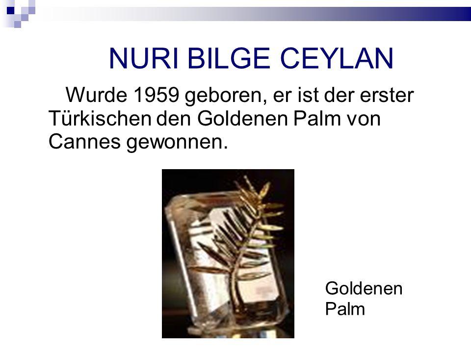 NURI BILGE CEYLAN Wurde 1959 geboren, er ist der erster Türkischen den Goldenen Palm von Cannes gewonnen.