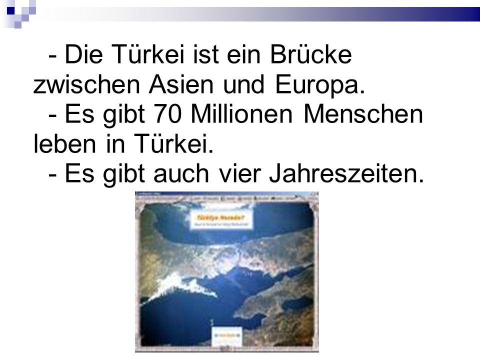 - Die Türkei ist ein Brücke zwischen Asien und Europa.