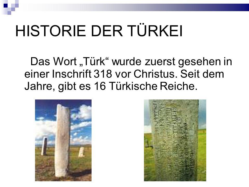"""HISTORIE DER TÜRKEI Das Wort """"Türk wurde zuerst gesehen in einer Inschrift 318 vor Christus."""