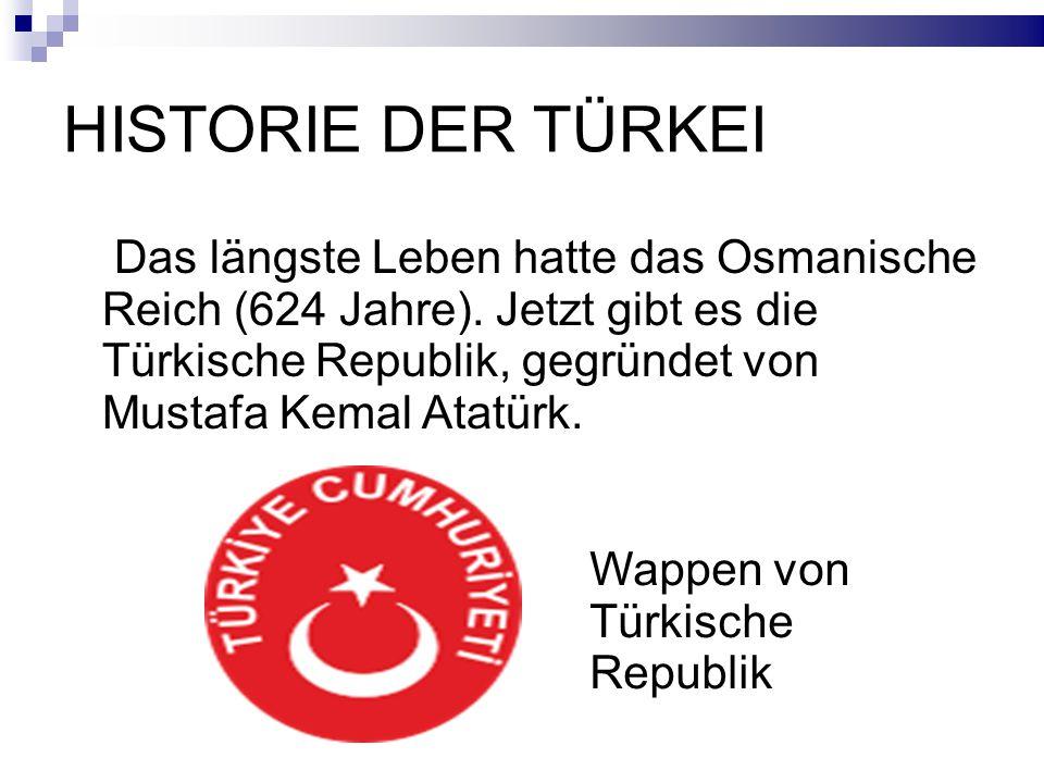 HISTORIE DER TÜRKEI Das längste Leben hatte das Osmanische Reich (624 Jahre).