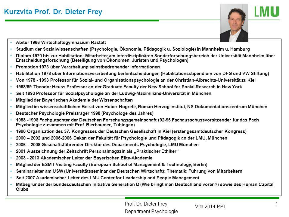 1 Prof. Dr. Dieter Frey Department Psychologie Vita 2014 PPT Abitur 1966 Wirtschaftsgymnasium Rastatt Studium der Sozialwissenschaften (Psychologie, Ö