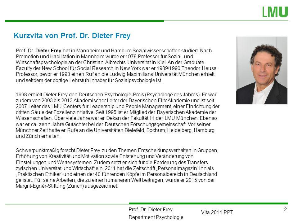 2 Prof. Dr. Dieter Frey Department Psychologie Vita 2014 PPT Kurzvita von Prof. Dr. Dieter Frey Prof. Dr. Dieter Frey hat in Mannheim und Hamburg Sozi