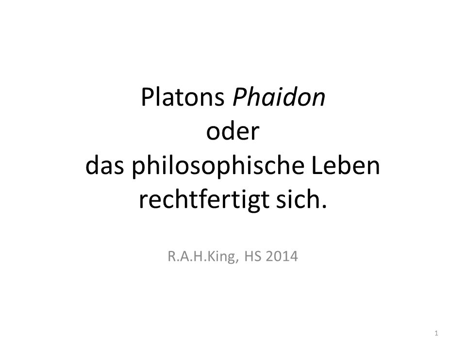 Platons Phaidon oder das philosophische Leben rechtfertigt sich. R.A.H.King, HS 2014 1