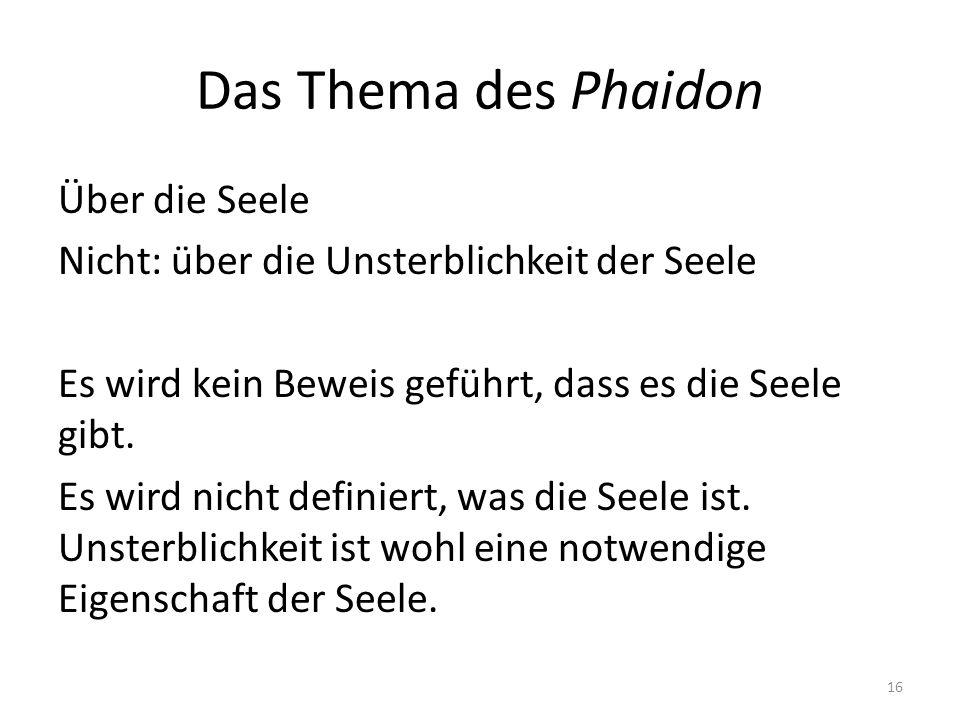 Das Thema des Phaidon Über die Seele Nicht: über die Unsterblichkeit der Seele Es wird kein Beweis geführt, dass es die Seele gibt. Es wird nicht defi