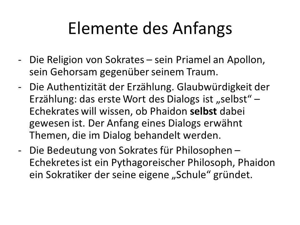 Elemente des Anfangs -Die Religion von Sokrates – sein Priamel an Apollon, sein Gehorsam gegenüber seinem Traum. -Die Authentizität der Erzählung. Gla
