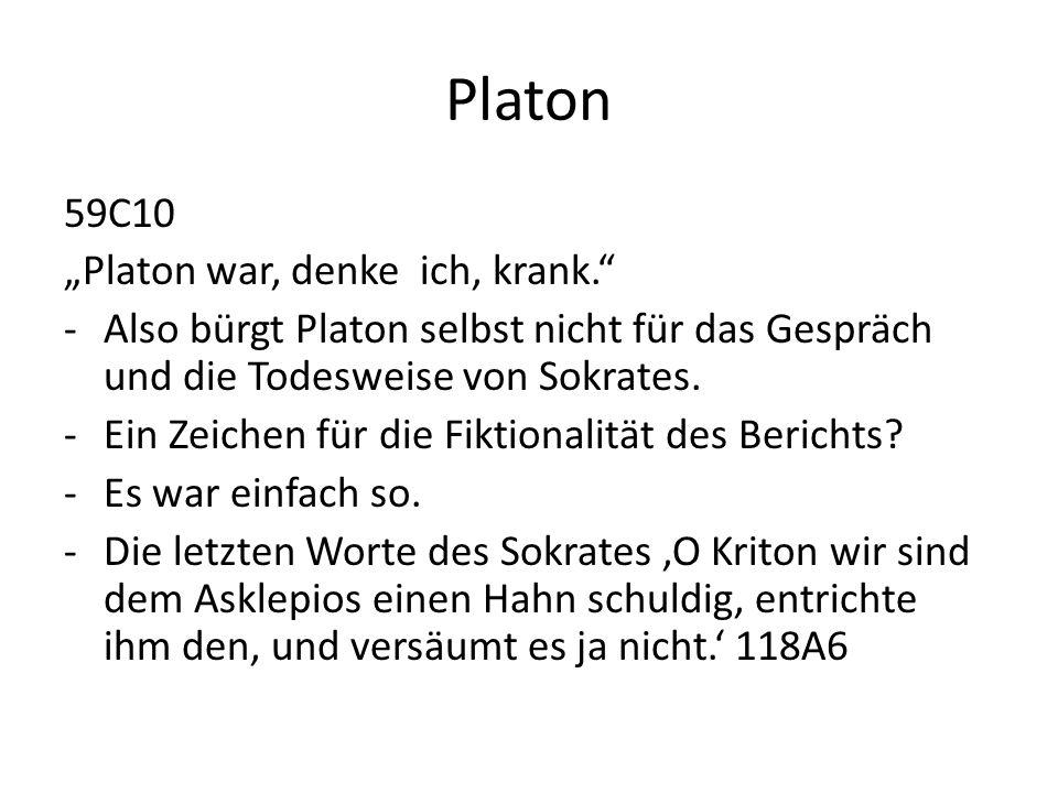 """Platon 59C10 """"Platon war, denke ich, krank."""" -Also bürgt Platon selbst nicht für das Gespräch und die Todesweise von Sokrates. -Ein Zeichen für die Fi"""