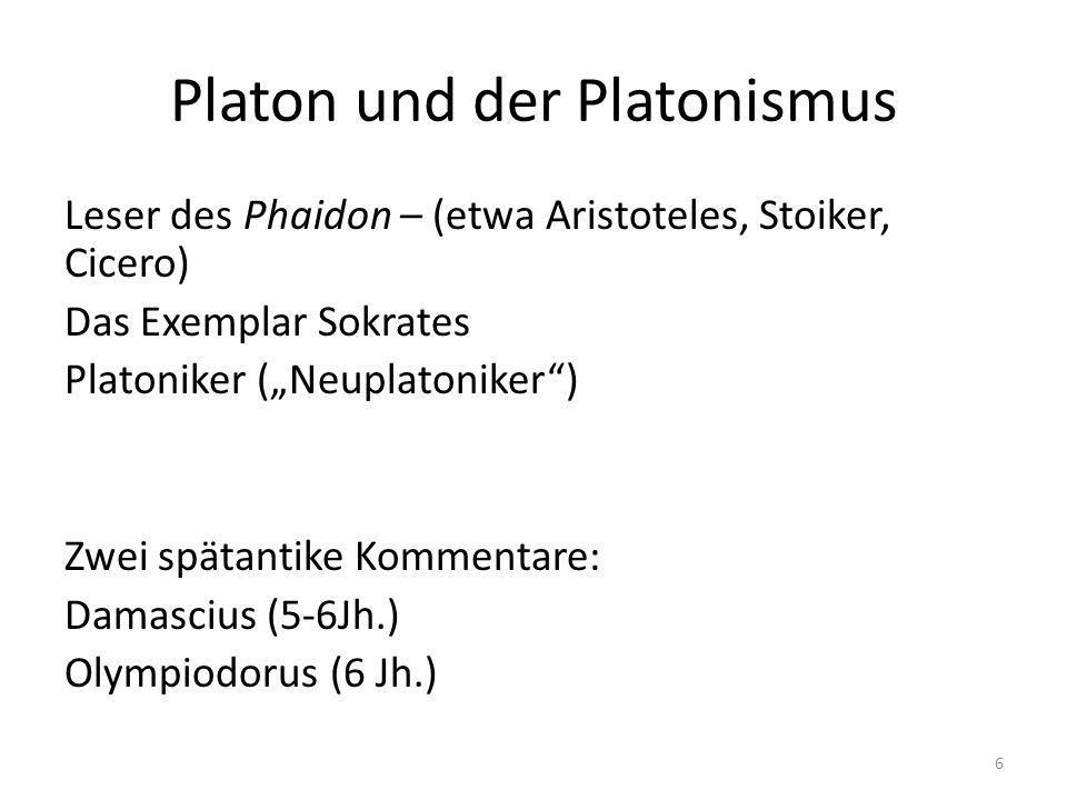 "Platon und der Platonismus Leser des Phaidon – (etwa Aristoteles, Stoiker, Cicero) Das Exemplar Sokrates Platoniker (""Neuplatoniker ) Zwei spätantike Kommentare: Damascius (5-6Jh.) Olympiodorus (6 Jh.) 6"