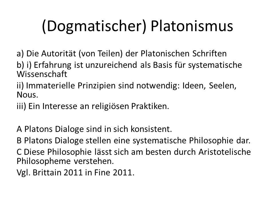 (Dogmatischer) Platonismus a) Die Autorität (von Teilen) der Platonischen Schriften b) i) Erfahrung ist unzureichend als Basis für systematische Wissenschaft ii) Immaterielle Prinzipien sind notwendig: Ideen, Seelen, Nous.