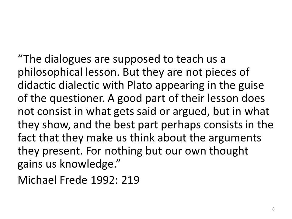 The dialogues are supposed to teach us a philosophical lesson.