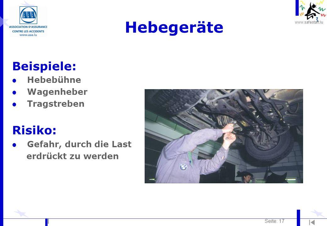 www.safestart.lu Seite: 17 Hebegeräte Beispiele: l Hebebühne l Wagenheber l Tragstreben Risiko: l Gefahr, durch die Last erdrückt zu werden