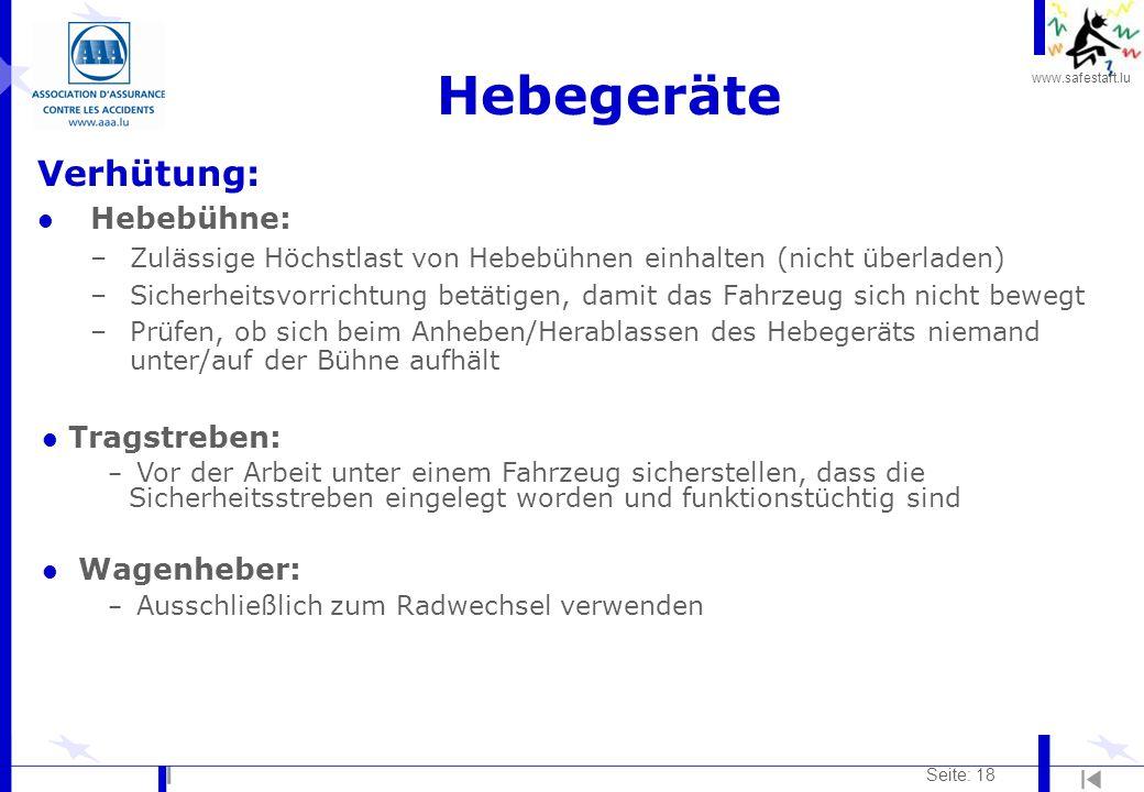 www.safestart.lu Seite: 18 Hebegeräte Verhütung: l Hebebühne: –Zulässige Höchstlast von Hebebühnen einhalten (nicht überladen) –Sicherheitsvorrichtung