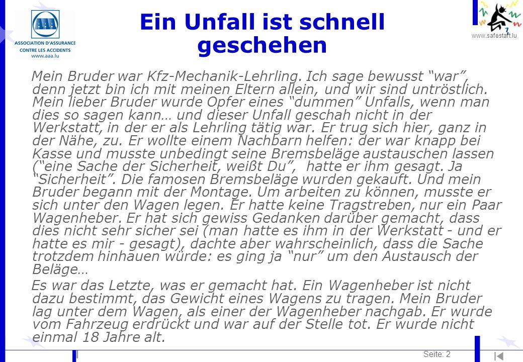 """www.safestart.lu Seite: 2 Ein Unfall ist schnell geschehen Mein Bruder war Kfz-Mechanik-Lehrling. Ich sage bewusst """"war"""", denn jetzt bin ich mit meine"""