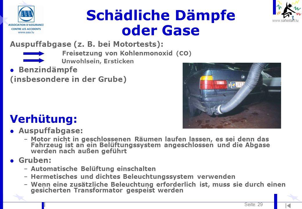 www.safestart.lu Seite: 29 Schädliche Dämpfe oder Gase Auspuffabgase (z. B. bei Motortests): Freisetzung von Kohlenmonoxid (CO) Unwohlsein, Ersticken