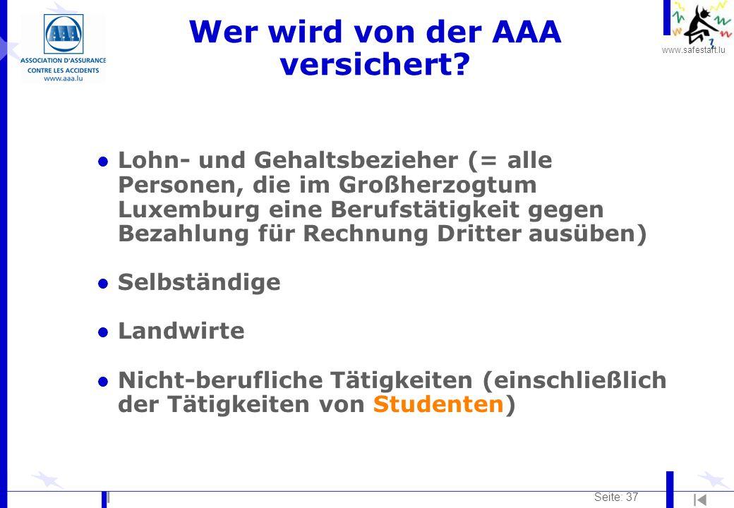 www.safestart.lu Seite: 37 Wer wird von der AAA versichert? l Lohn- und Gehaltsbezieher (= alle Personen, die im Großherzogtum Luxemburg eine Berufstä