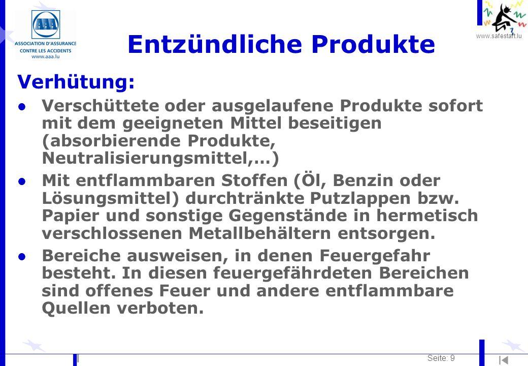 www.safestart.lu Seite: 9 Entzündliche Produkte Verhütung: l Verschüttete oder ausgelaufene Produkte sofort mit dem geeigneten Mittel beseitigen (abso