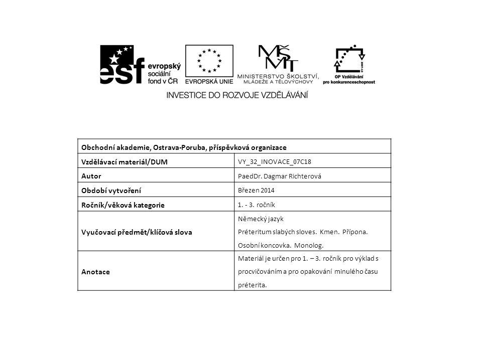 Obchodní akademie, Ostrava-Poruba, příspěvková organizace Vzdělávací materiál/DUM VY_32_INOVACE_07C18 Autor PaedDr. Dagmar Richterová Období vytvoření