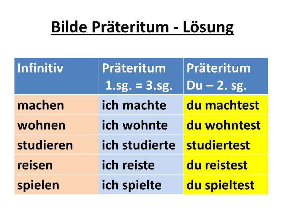 Bilde Präteritum - Lösung InfinitivPräteritum 1.sg. = 3.sg. Präteritum Du – 2. sg. machenich machtedu machtest wohnenich wohntedu wohntest studierenic
