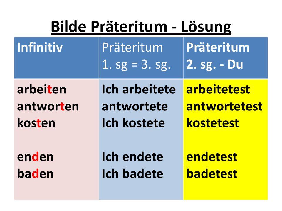 Bilde Präteritum - Lösung InfinitivPräteritum 1. sg = 3. sg. Präteritum 2. sg. - Du arbeiten antworten kosten enden baden Ich arbeitete antwortete Ich