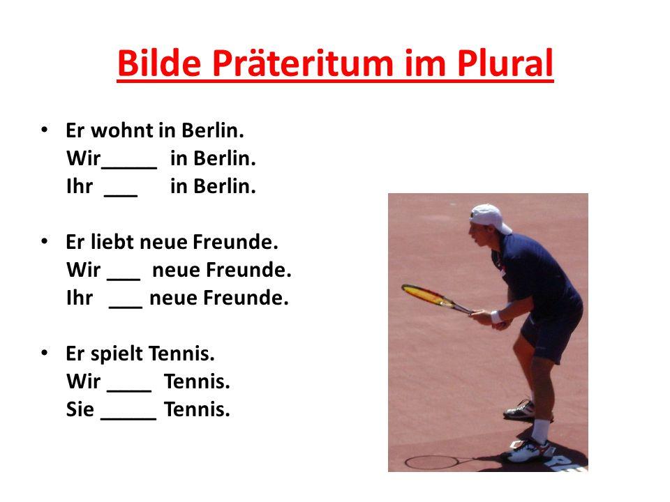 Bilde Präteritum im Plural Er wohnt in Berlin. Wir_____ in Berlin. Ihr ___ in Berlin. Er liebt neue Freunde. Wir ___ neue Freunde. Ihr ___ neue Freund