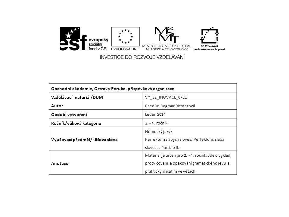 Obchodní akademie, Ostrava-Poruba, příspěvková organizace Vzdělávací materiál/DUM VY_32_INOVACE_07C1 Autor PaedDr. Dagmar Richterová Období vytvoření