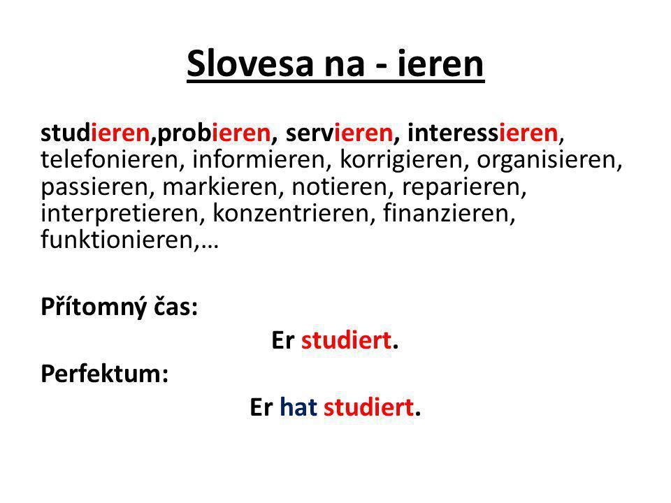 Slovesa na - ieren studieren,probieren, servieren, interessieren, telefonieren, informieren, korrigieren, organisieren, passieren, markieren, notieren