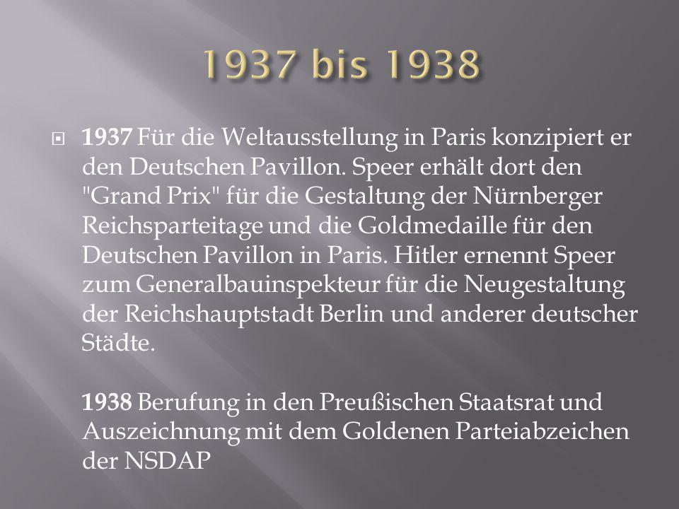  1937 Für die Weltausstellung in Paris konzipiert er den Deutschen Pavillon. Speer erhält dort den