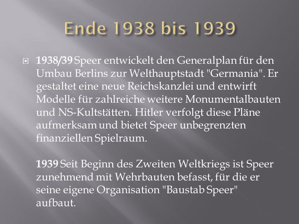  1938/39 Speer entwickelt den Generalplan für den Umbau Berlins zur Welthauptstadt
