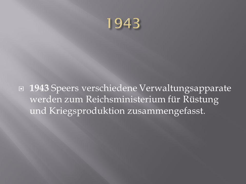  1943 Speers verschiedene Verwaltungsapparate werden zum Reichsministerium für Rüstung und Kriegsproduktion zusammengefasst.