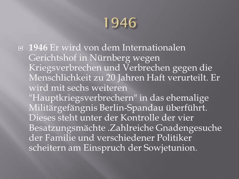  1946 Er wird von dem Internationalen Gerichtshof in Nürnberg wegen Kriegsverbrechen und Verbrechen gegen die Menschlichkeit zu 20 Jahren Haft verurt