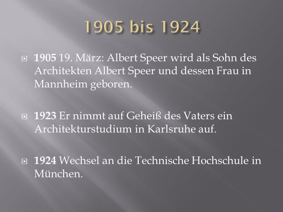  1905 19. März: Albert Speer wird als Sohn des Architekten Albert Speer und dessen Frau in Mannheim geboren.  1923 Er nimmt auf Geheiß des Vaters ei