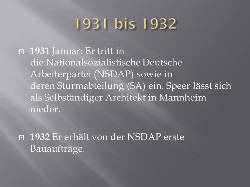  1931 Januar: Er tritt in die Nationalsozialistische Deutsche Arbeiterpartei (NSDAP) sowie in deren Sturmabteilung (SA) ein. Speer lässt sich als Sel