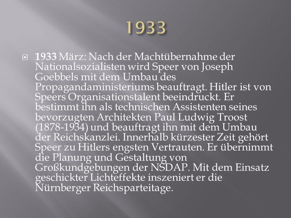  1933 März: Nach der Machtübernahme der Nationalsozialisten wird Speer von Joseph Goebbels mit dem Umbau des Propagandaministeriums beauftragt. Hitle