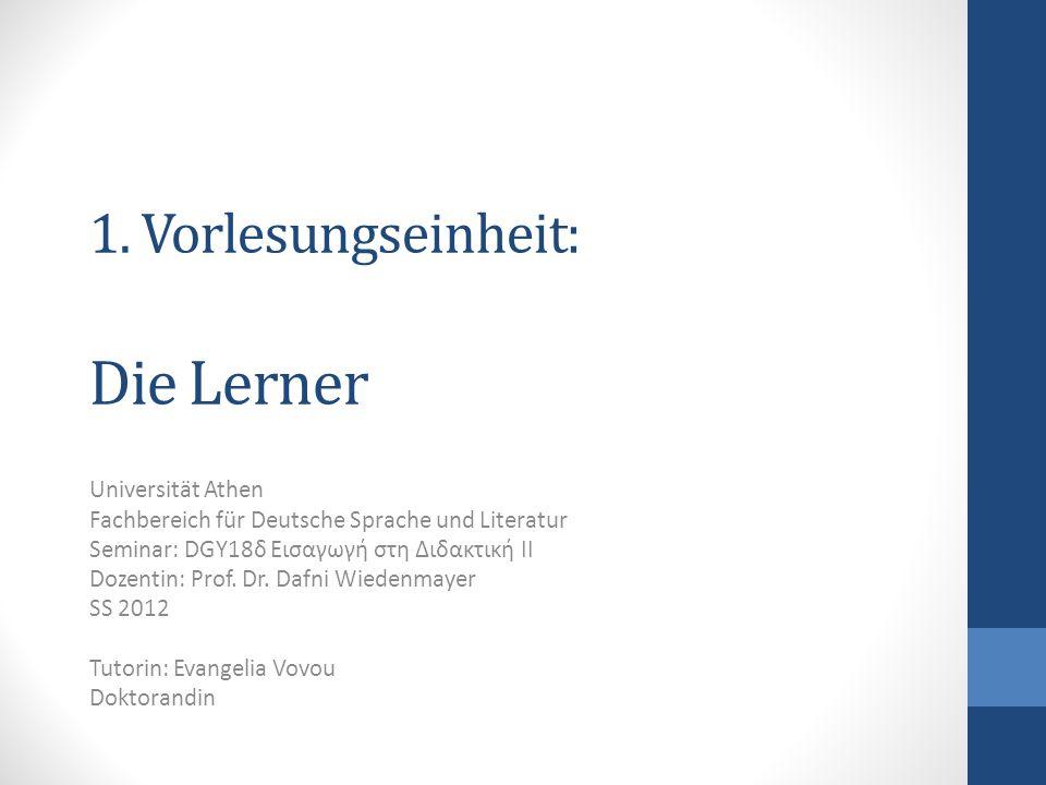 1. Vorlesungseinheit: Die Lerner Universität Athen Fachbereich für Deutsche Sprache und Literatur Seminar: DGY18δ Εισαγωγή στη Διδακτική ΙΙ Dozentin: