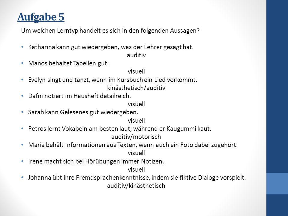Aufgabe 5 Um welchen Lerntyp handelt es sich in den folgenden Aussagen.