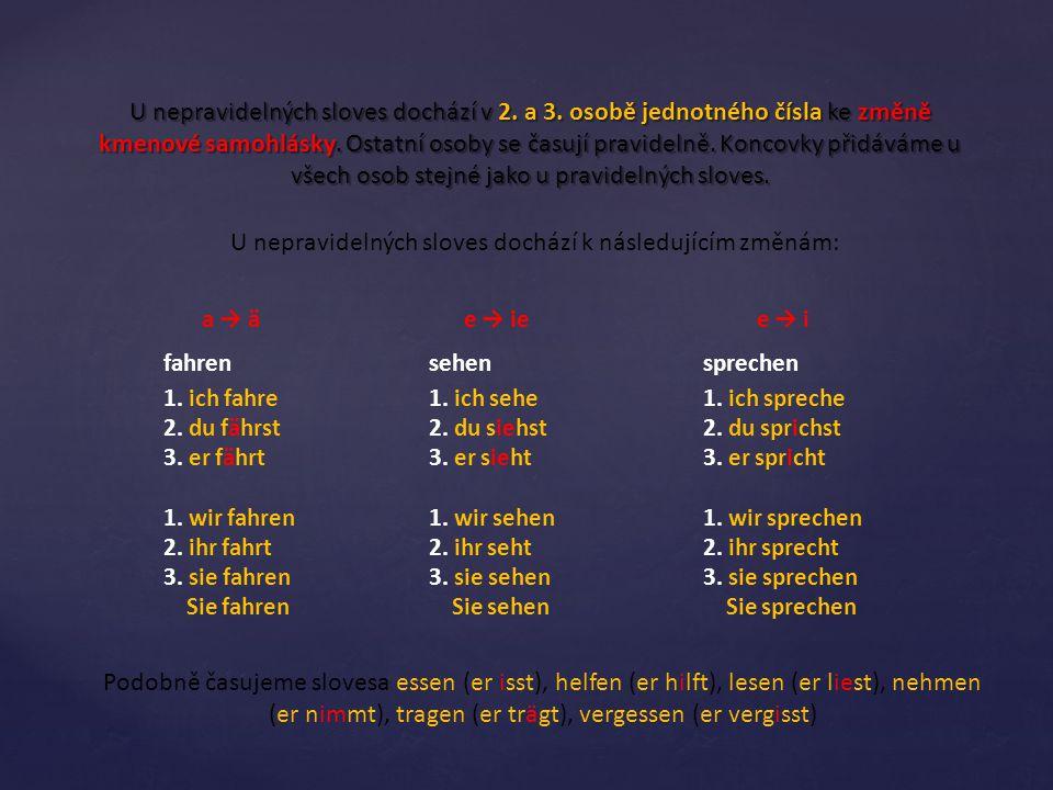U nepravidelných sloves dochází v 2. a 3. osobě jednotného čísla ke změně kmenové samohlásky.