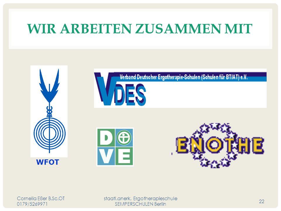 WIR ARBEITEN ZUSAMMEN MIT Cornelia Eßer B.Sc.OT 0179/5269971 staatl.anerk. Ergotherapieschule SEMPERSCHULEN Berlin 22 WFOT