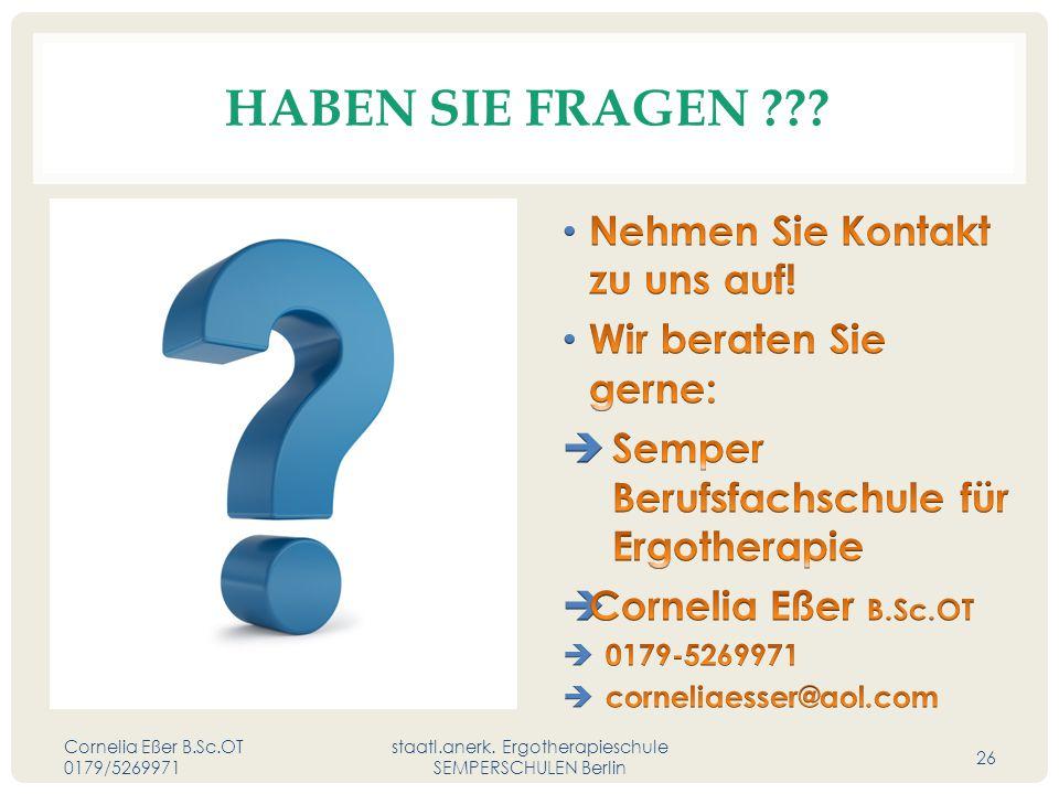 HABEN SIE FRAGEN ??? Cornelia Eßer B.Sc.OT 0179/5269971 staatl.anerk. Ergotherapieschule SEMPERSCHULEN Berlin 26