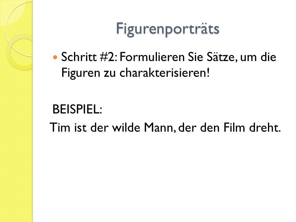 Figurenporträts Schritt #2: Formulieren Sie Sätze, um die Figuren zu charakterisieren! BEISPIEL: Tim ist der wilde Mann, der den Film dreht.